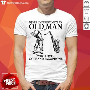 Never Underestimate An Old Man Who Loves Golf And Saxophone Shirt