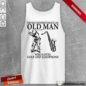 Never Underestimate An Old Man Who Loves Golf And Saxophone Tank Top