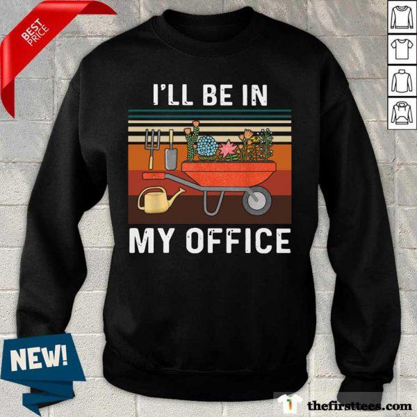 Nice I'll Be In My Office Gardening Vintage Sweatshirt