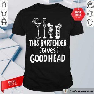 Nice This Bartender Give Good Head Shirt