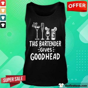 Nice This Bartender Give Good Head Tank Top