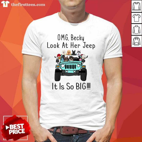 OMG Becky Look At Her Jeep It Is So Big Shirt