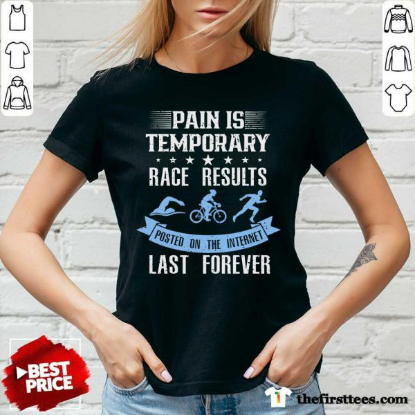Pain Is Temporary Race Results Posted On The Internet Last Forever V-neck