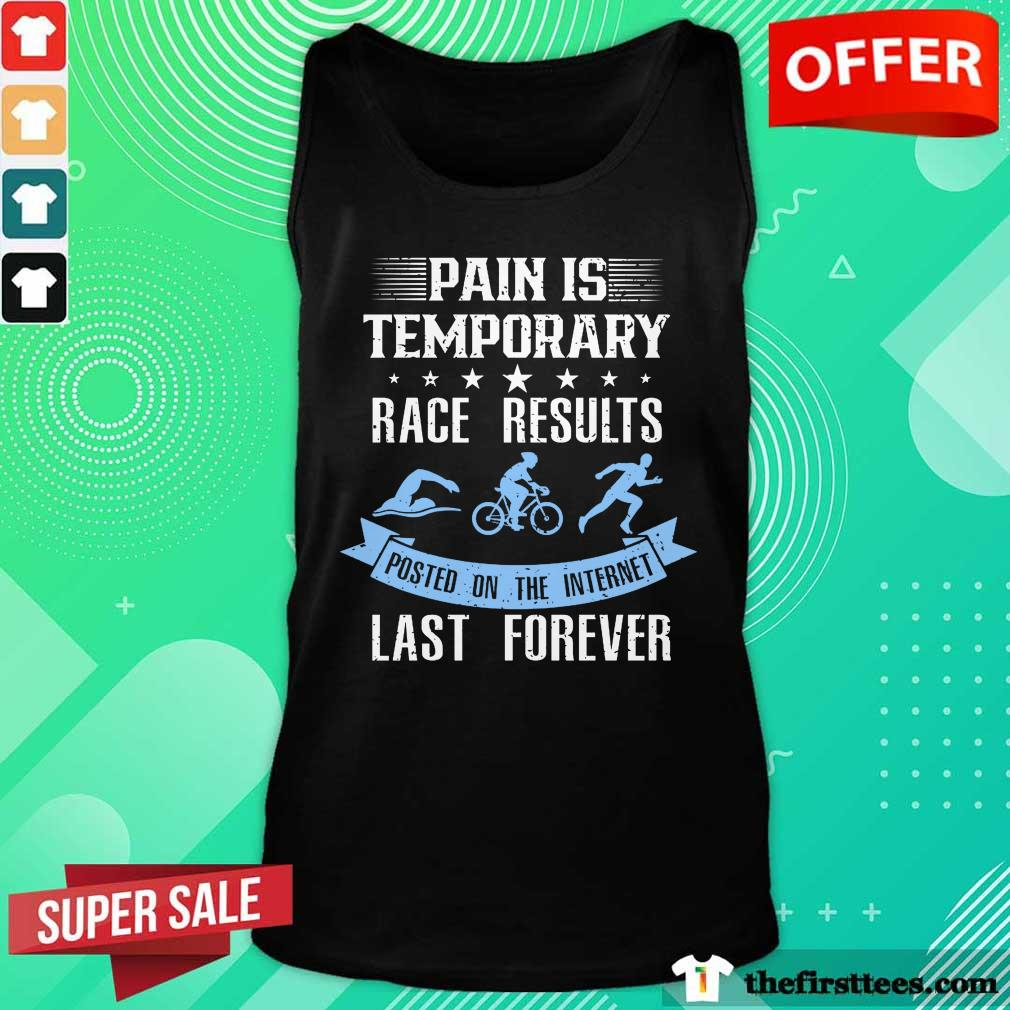 Pain Is Temporary Race Results Posted On The Internet Last Forever Tank Top