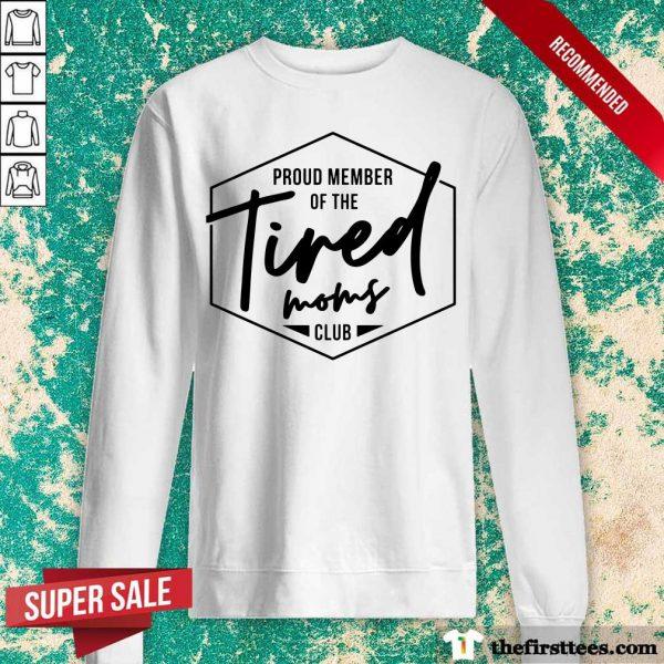Proud Member Of The Tired Moms Club Sweatshirt