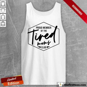 Proud Member Of The Tired Moms Club Tank Top