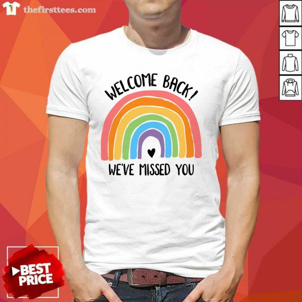 Rainbow Welcome Back We've Missed You Shirt