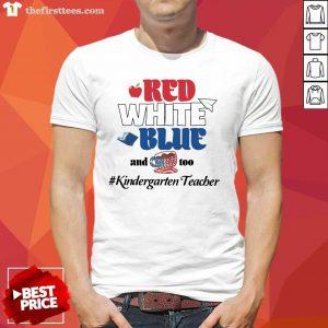 Red White Blue And Coffee Too Kindergarten Teacher Shirt