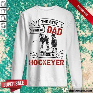The Best Dad Kind Of Raise A Hockey Sweatshirt