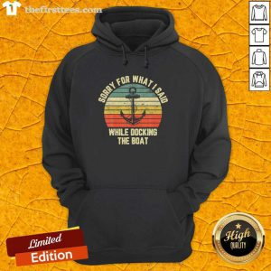 Top Anchor Sorry For What I Said While Docking The Boat Vintage Hoodie