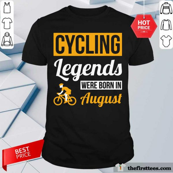 Top Cycling Legends Were Born In August Birthday Shirt