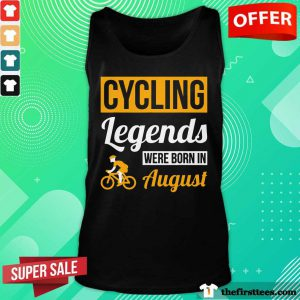 Top Cycling Legends Were Born In August Birthday Tank Top