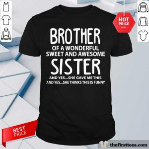 Top I'm A Proud Brother Of A Wonderful Sweet And Awesome Sister Shirt