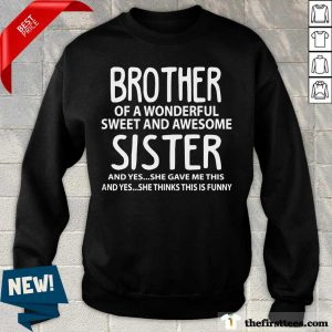 Top I'm A Proud Brother Of A Wonderful Sweet And Awesome Sister Sweatshirt