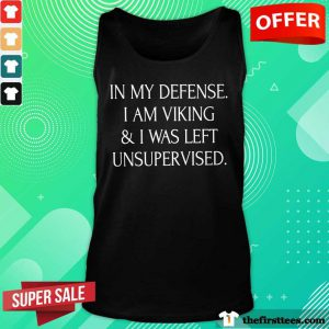 Top In My Defense I Am Dutch And I Was Left Unsupervised Tank Top