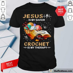 Top Jesus Is My Savior Crochet Is My Therapy Shirt