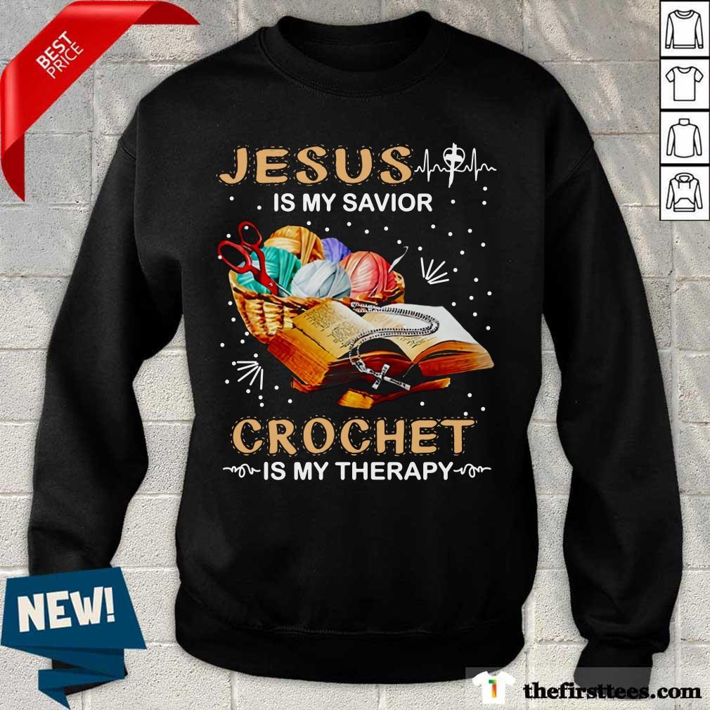 Top Jesus Is My Savior Crochet Is My Therapy Sweatshirt