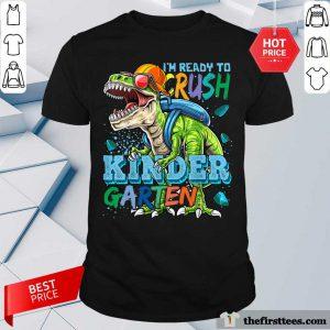 Tyrannosaurus Back To School I'm Ready To Crush Kindergarten Shirt